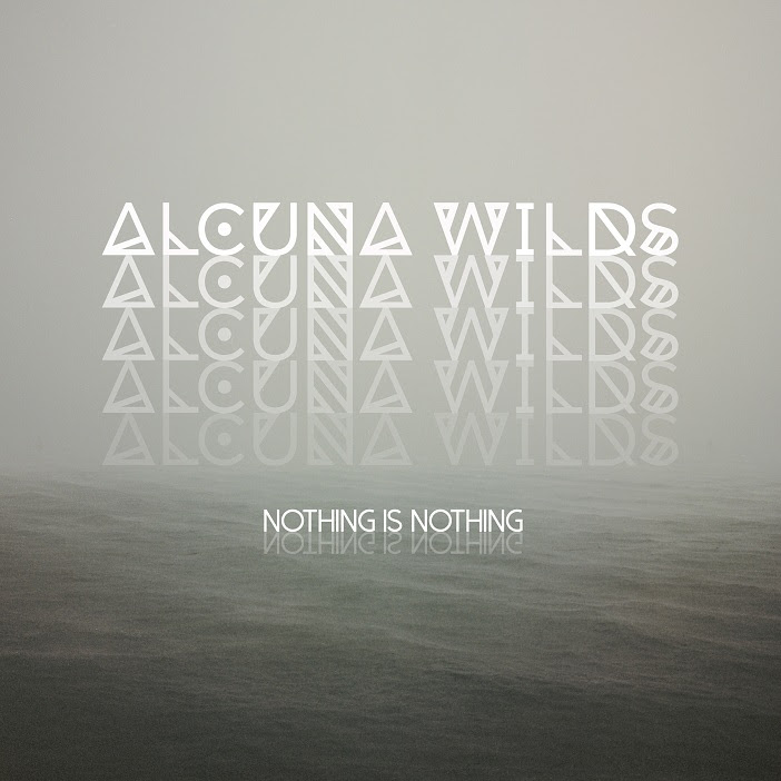 Alcuna Wilds – Nothing Is Nothing
